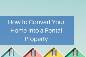 How to Convert Your Home into a Rental Property