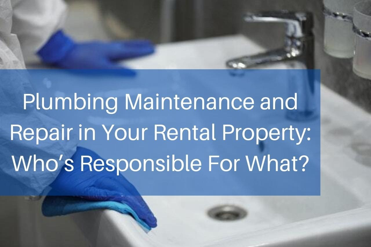 Plumbing Maintenance and Repair in Your Rental Property Who's Responsible For What